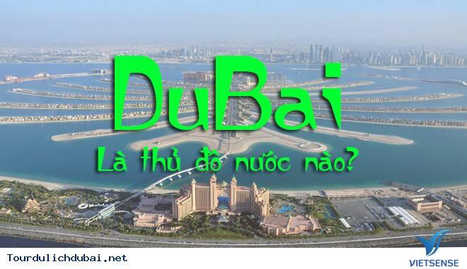 Dubai là thủ đô nước nào ? Thành phố Dubai của nước nào? - Ảnh 1