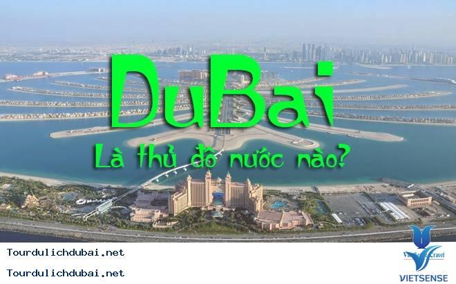 Dubai ở đâu? Dubai thuộc nước nào? Thành Phố Dubai ở đâu? - Ảnh 1